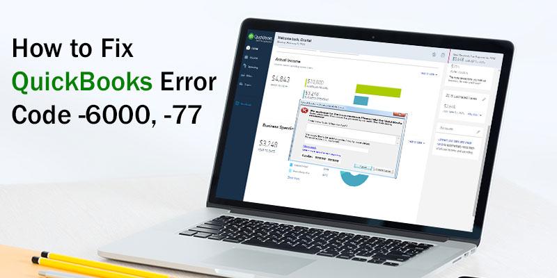 How to Fix QuickBooks Error Code -6000, -77